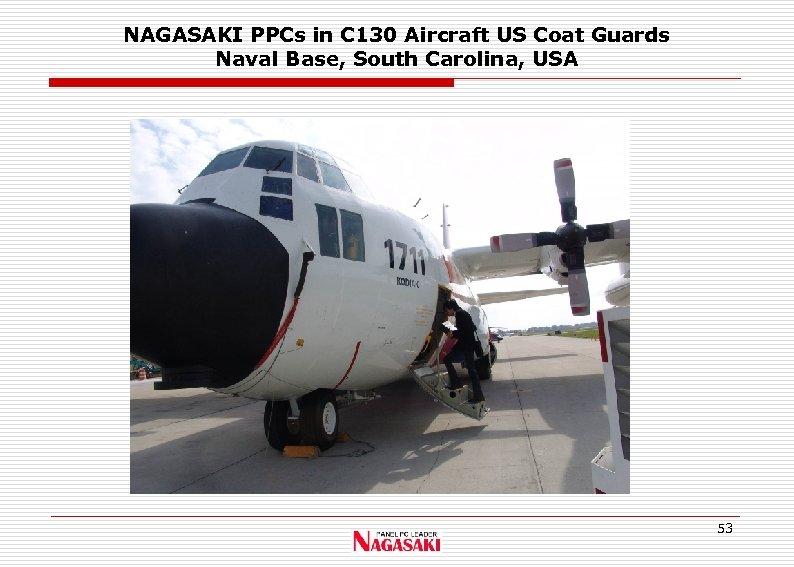 NAGASAKI PPCs in C 130 Aircraft US Coat Guards Naval Base, South Carolina, USA
