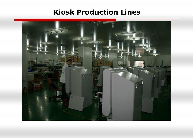 Kiosk Production Lines