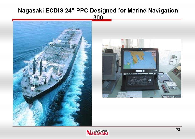 "Nagasaki ECDIS 24"" PPC Designed for Marine Navigation 300 72"