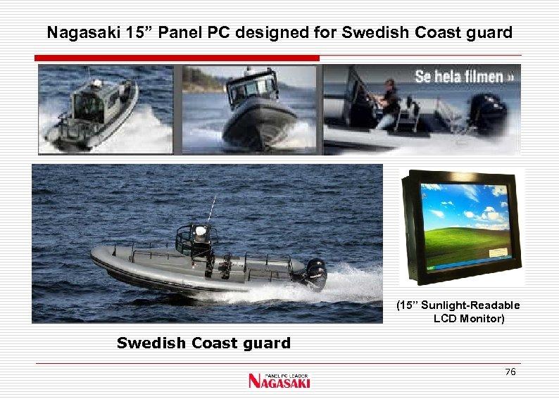 "Nagasaki 15"" Panel PC designed for Swedish Coast guard (15"" Sunlight-Readable LCD Monitor) Swedish"