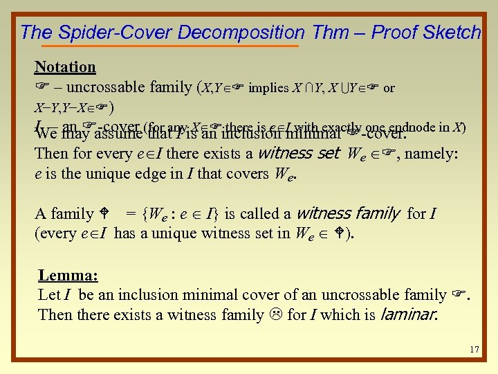The Spider-Cover Decomposition Thm – Proof Sketch Notation F – uncrossable family (X, Y