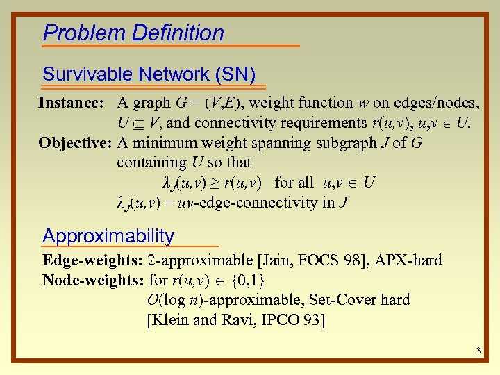 Problem Definition Survivable Network (SN) Instance: A graph G = (V, E), weight function