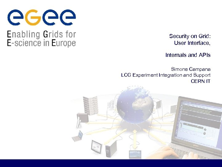 Security on Grid: User Interface, Internals and APIs Simone Campana LCG Experiment Integration and