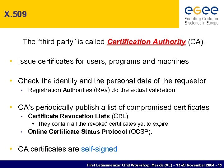 "X. 509 The ""third party"" is called Certification Authority (CA). • Issue certificates for"