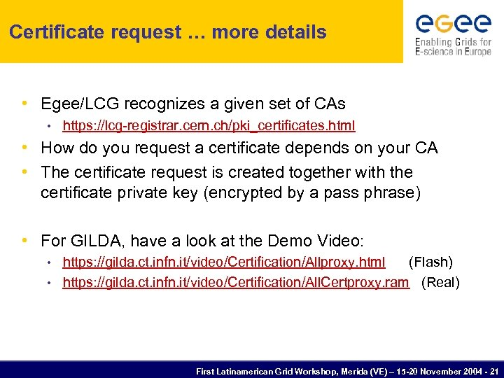 Certificate request … more details • Egee/LCG recognizes a given set of CAs •