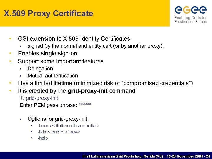 X. 509 Proxy Certificate • GSI extension to X. 509 Identity Certificates • •