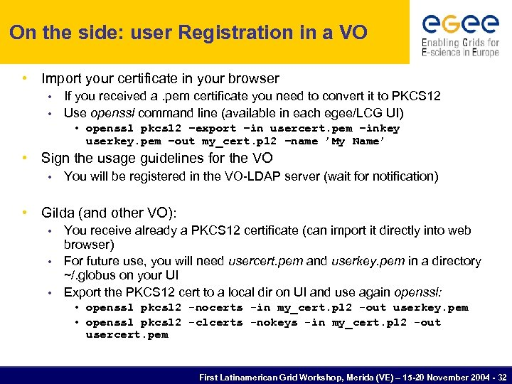 On the side: user Registration in a VO • Import your certificate in your