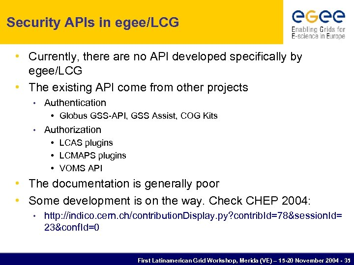 Security APIs in egee/LCG • Currently, there are no API developed specifically by egee/LCG