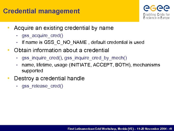 Credential management • Acquire an existing credential by name gss_acquire_cred() • If name is