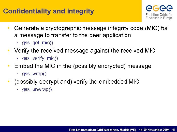 Confidentiality and integrity • Generate a cryptographic message integrity code (MIC) for a message