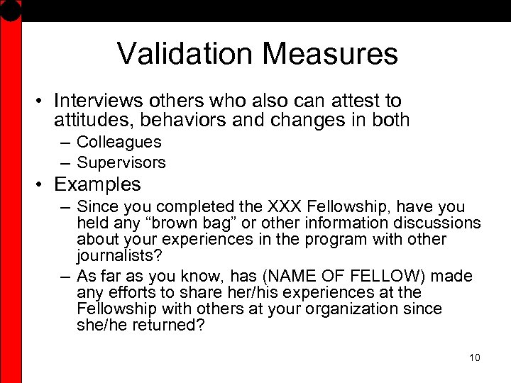 Validation Measures • Interviews others who also can attest to attitudes, behaviors and changes