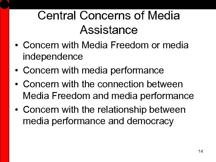 Central Concerns of Media Assistance • Concern with Media Freedom or media independence •
