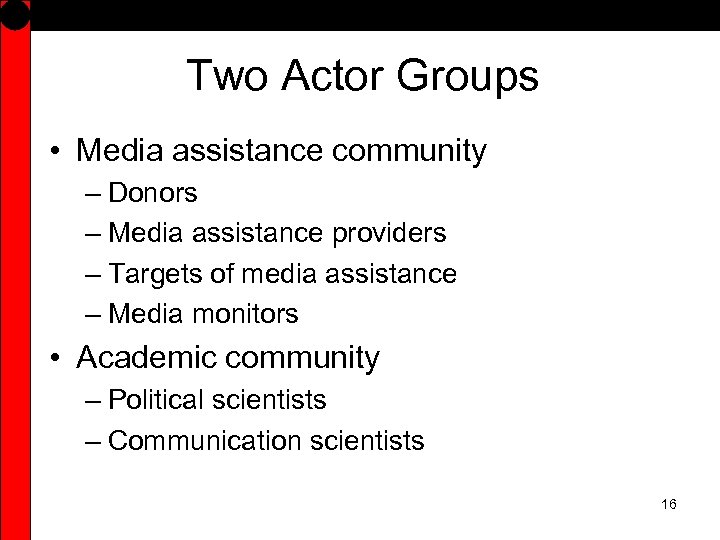 Two Actor Groups • Media assistance community – Donors – Media assistance providers –