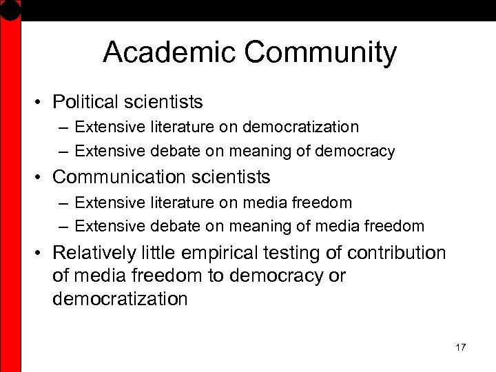 Academic Community • Political scientists – Extensive literature on democratization – Extensive debate on