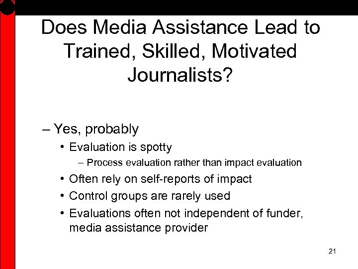 Does Media Assistance Lead to Trained, Skilled, Motivated Journalists? – Yes, probably • Evaluation