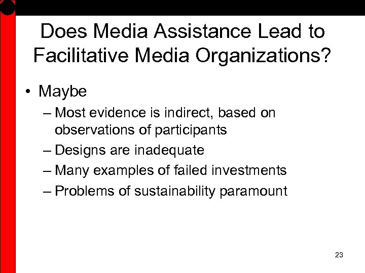 Does Media Assistance Lead to Facilitative Media Organizations? • Maybe – Most evidence is