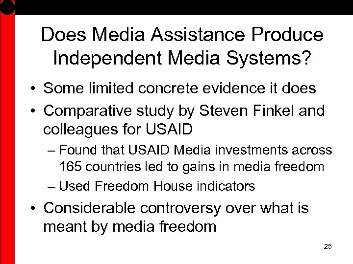 Does Media Assistance Produce Independent Media Systems? • Some limited concrete evidence it does