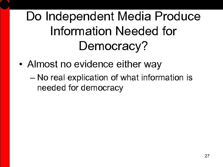 Do Independent Media Produce Information Needed for Democracy? • Almost no evidence either way