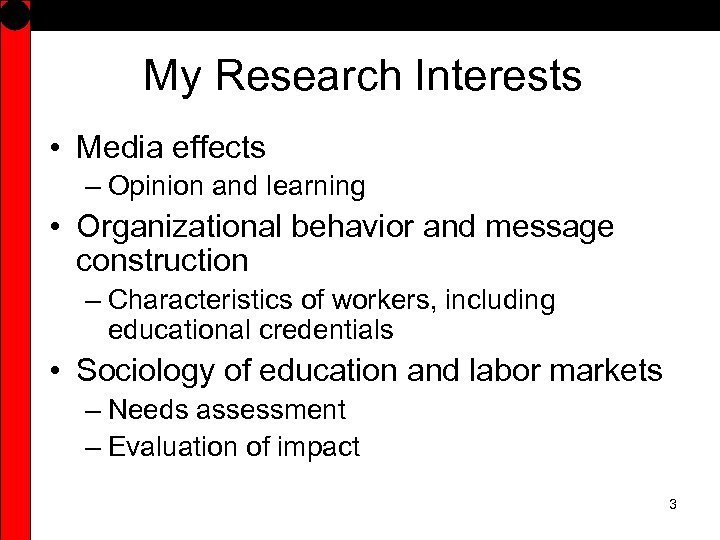 My Research Interests • Media effects – Opinion and learning • Organizational behavior and