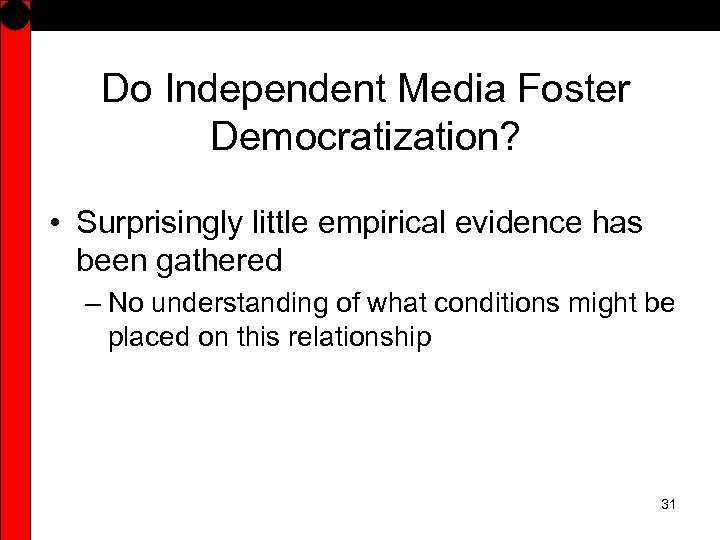 Do Independent Media Foster Democratization? • Surprisingly little empirical evidence has been gathered –