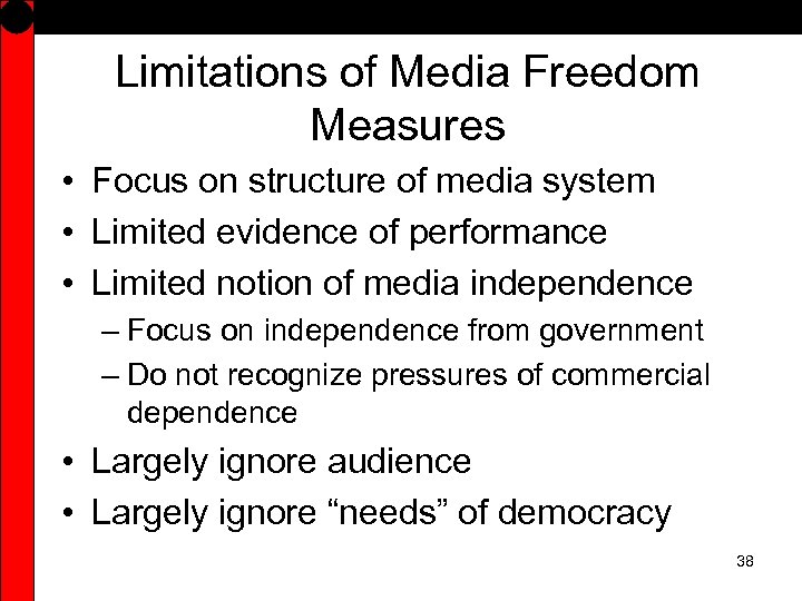 Limitations of Media Freedom Measures • Focus on structure of media system • Limited