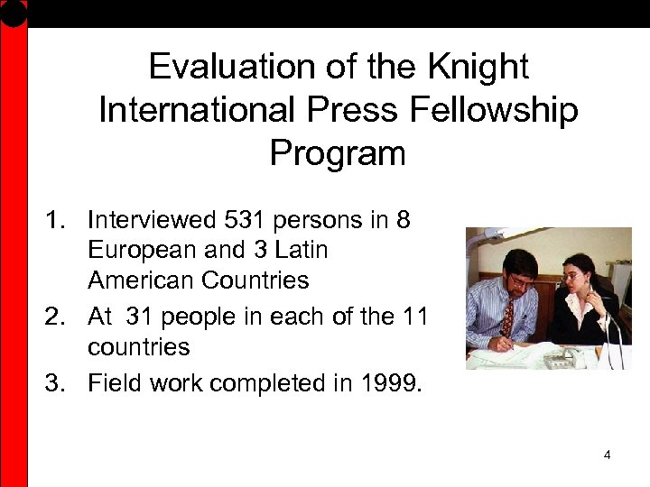 Evaluation of the Knight International Press Fellowship Program 1. Interviewed 531 persons in 8