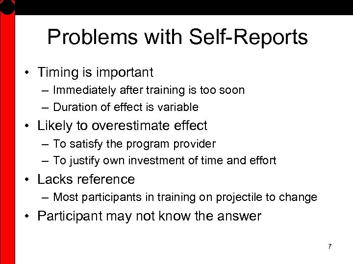 Problems with Self-Reports • Timing is important – Immediately after training is too soon
