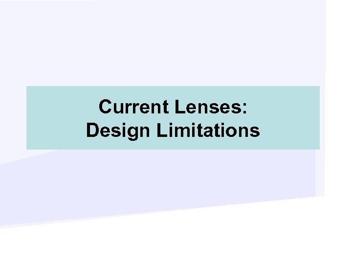 Current Lenses: Design Limitations