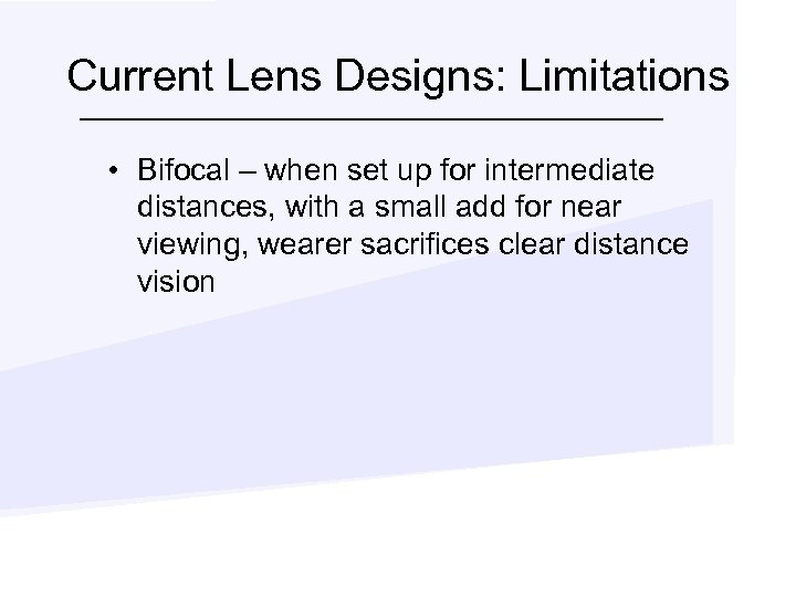 Current Lens Designs: Limitations • Bifocal – when set up for intermediate distances, with
