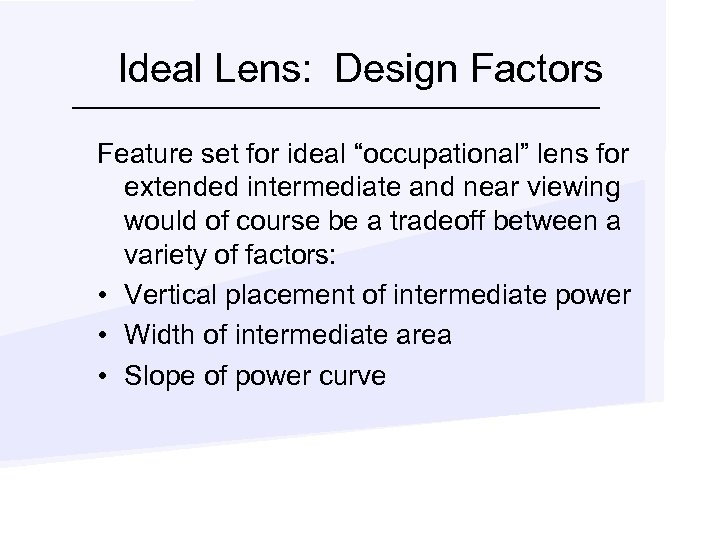 "Ideal Lens: Design Factors Feature set for ideal ""occupational"" lens for extended intermediate and"
