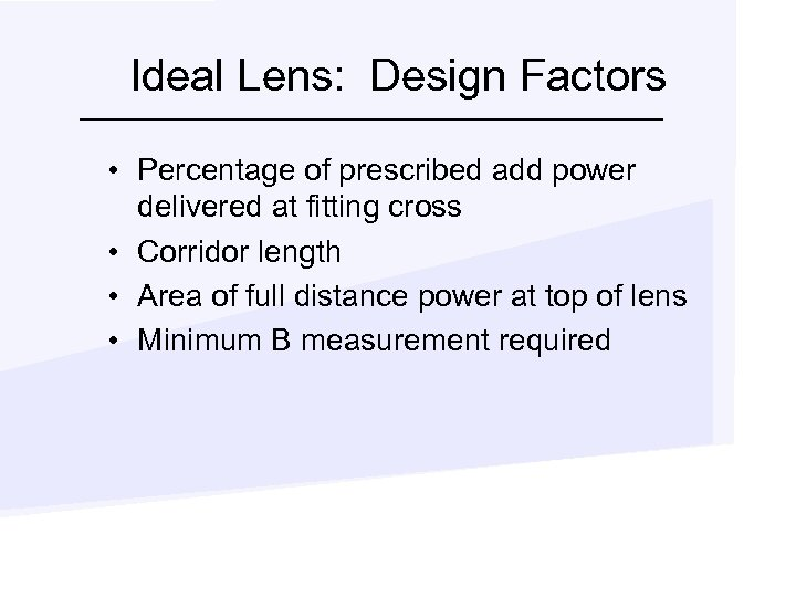 Ideal Lens: Design Factors • Percentage of prescribed add power delivered at fitting cross