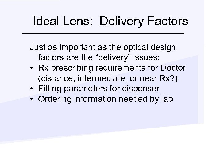 Ideal Lens: Delivery Factors Just as important as the optical design factors are the
