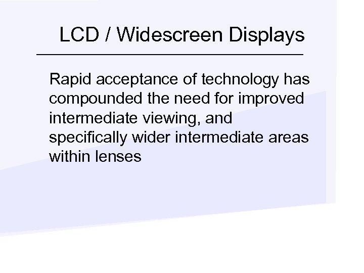 LCD / Widescreen Displays Rapid acceptance of technology has compounded the need for improved