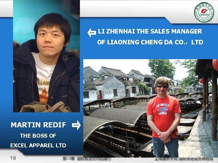 LI ZHENHAI THE SALES MANAGER OF LIAONING CHENG DA CO. ,LTD MARTIN REDIF THE