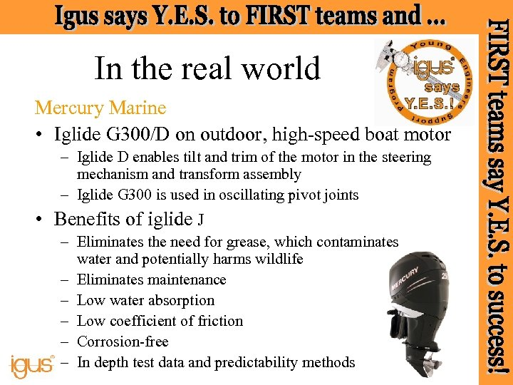 In the real world Mercury Marine • Iglide G 300/D on outdoor, high-speed boat
