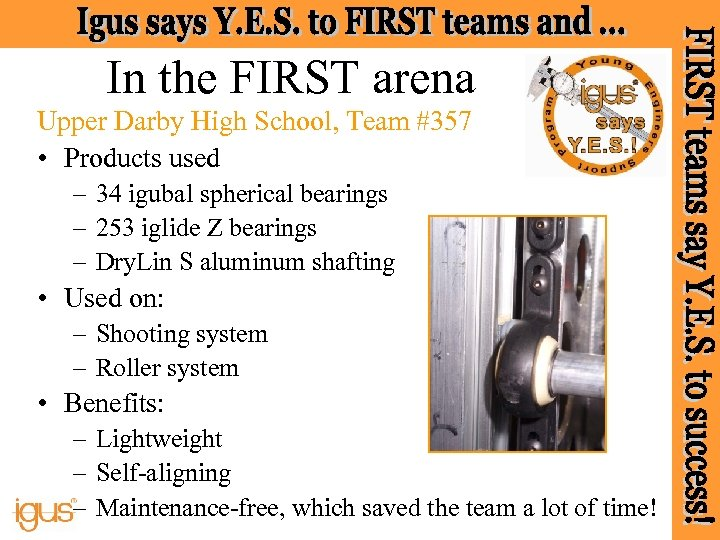 In the FIRST arena Upper Darby High School, Team #357 • Products used –