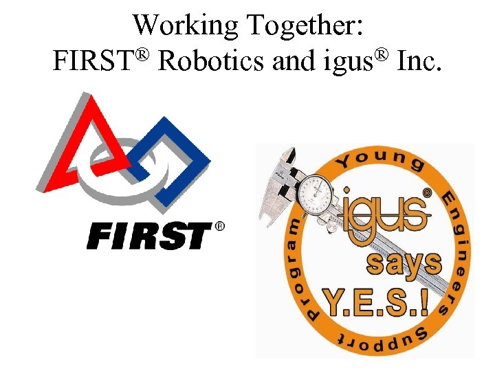 Working Together: FIRST® Robotics and igus® Inc.