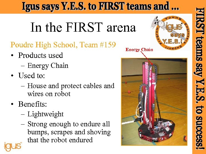 In the FIRST arena Poudre High School, Team #159 • Products used – Energy