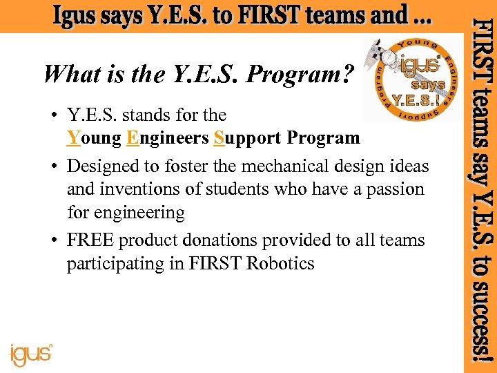 What is the Y. E. S. Program? • Y. E. S. stands for the