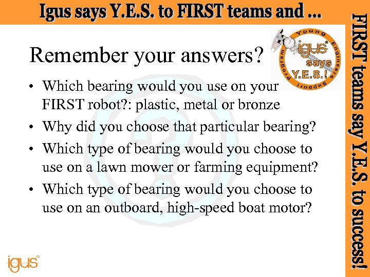 Remember your answers? • Which bearing would you use on your FIRST robot? :