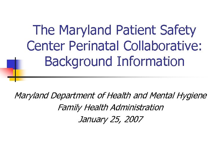 The Maryland Patient Safety Center Perinatal Collaborative: Background Information Maryland Department of Health and