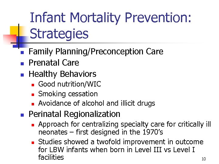 Infant Mortality Prevention: Strategies n n n Family Planning/Preconception Care Prenatal Care Healthy Behaviors