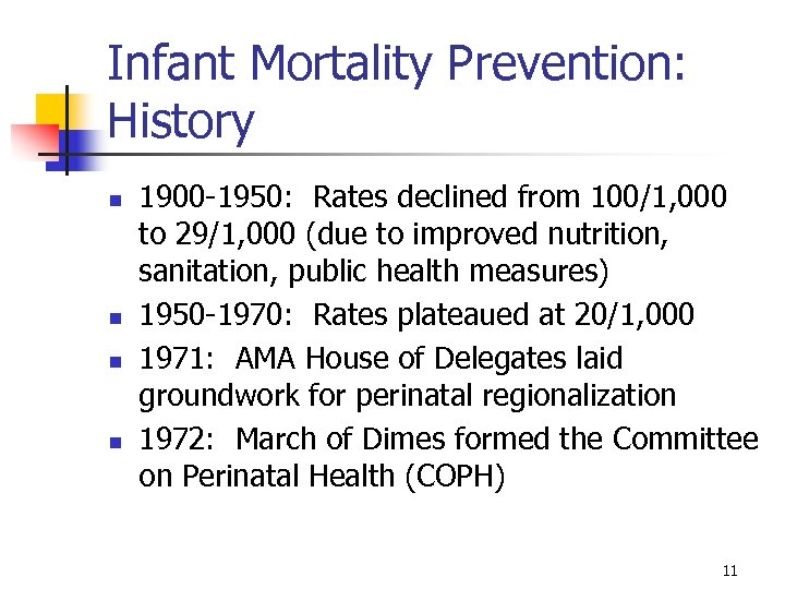 Infant Mortality Prevention: History n n 1900 -1950: Rates declined from 100/1, 000 to