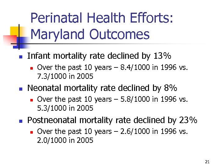 Perinatal Health Efforts: Maryland Outcomes n Infant mortality rate declined by 13% n n
