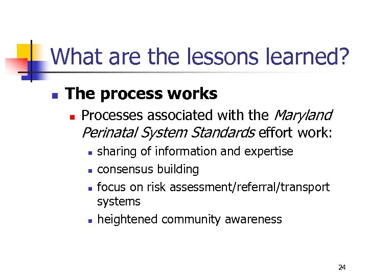 What are the lessons learned? n The process works n Processes associated with the