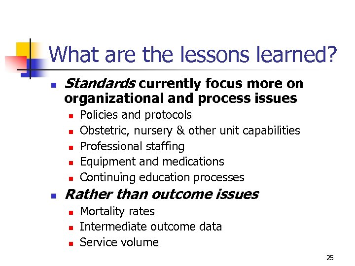 What are the lessons learned? n Standards currently focus more on organizational and process