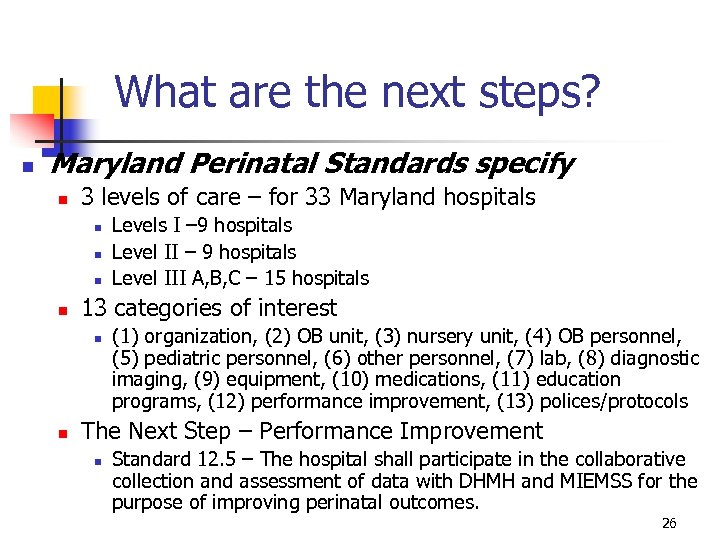What are the next steps? n Maryland Perinatal Standards specify n 3 levels of