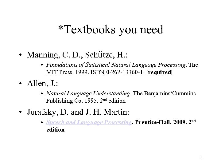 *Textbooks you need • Manning, C. D. , Schütze, H. : • Foundations of