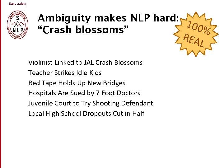 "Dan Jurafsky Ambiguity makes NLP hard: 100 % ""Crash blossoms"" REA L Violinist Linked"