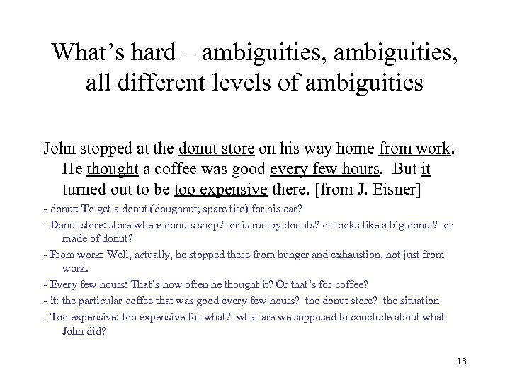 What's hard – ambiguities, all different levels of ambiguities John stopped at the donut
